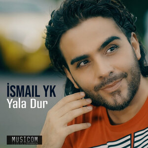 آهنگ Ismail YK Yala Dur